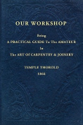 Our Workshop; Being a Practical Guide to the Amateur in the Art of Carpentry and Joinery