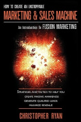How to Create an Unstoppable Marketing and Sales Machine
