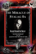 The Miracle of Stalag 8a - Beauty Beyond the Horror