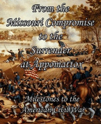 From the Missouri Compromise to the Surrender at Appomattox