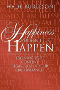 Happiness Doesn't Just Happen