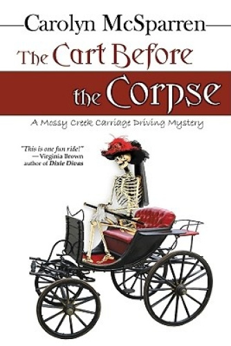 The Cart Before the Corpse: A Mossy Creek Carriage Driving Mystery.