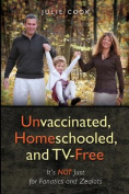 Unvaccinated, Homeschooled, and TV-Free