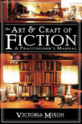The Art & Craft of Fiction  : A Practitioner's Manual