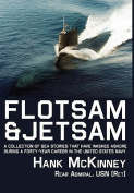Flotsam & Jetsam  : A Collection of Sea Stories That Have Washed Ashore During a Forty-Year Career in the United States Navy