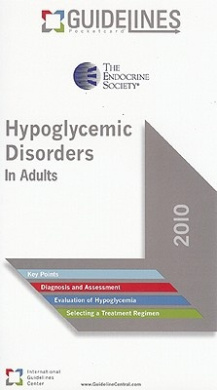 Hypoglycemic Disorders in Adults: The Endocrine Society: 2010 (Guidelines Pocketcards)