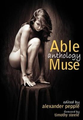 Able Muse Anthology (best of the Poetry, Fiction, Short Stories, Creative Nonfiction, Essays, Interviews, Book Reviews, Poetry Translation, Art & Photography)
