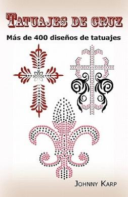 Tatuajes de Cruz: Mas de 400 Disenos de Tatuajes, Fotos de Cruces Religiosas, Egipcias, Con Alas, Celtas, Tribales y Catolicas.