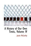 A History of Our Own Times, Volume IV