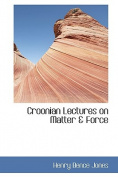 Croonian Lectures on Matter & Force
