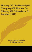 History of the Worshipful Company of the Art or Mistery of Feltmakers of London
