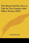The Deserted City; Eva, A Tale In Two Cantos; And Other Poems