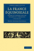 La France Equinoxiale 2 Volume Paperback Set
