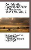 Confidential Correspondence of Gustavus Vasa Fox, Vol. 2