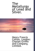 The Metallurgy of Lead and Silver.
