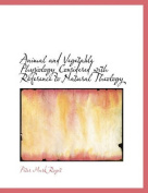Animal and Vegetable Physiology Considered with Reference to Natural Theology