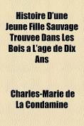 Histoire D'Une Jeune Fille Sauvage Trouvee Dans Les Bois A L'Age de Dix ANS [FRE]