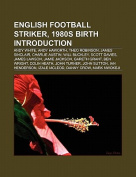 English Football Striker, 1980s Birth Introduction