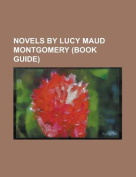 Novels by Lucy Maud Montgomery (Study Guide)