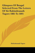 Glimpses of Bengal Selected from the Letters of Sir Rabindranath Tagore 1885 to 1895