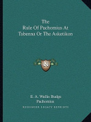 The Rule of Pachomius at Tabenna or the Asketikon