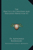 The Practice of Christian and Religious Perfection V3