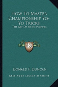 How to Master Championship Yo-Yo Tricks