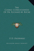 The Cosmic Consciousness of Dr. Richard M. Bucke