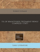 Iyl of Braintfords Testament Newly Compiled.