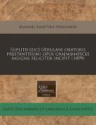 Suplitii [Sic] Uerulani Oratoris Prestantissimi Opus Gra[m]matices Insigne Feliciter Incipit  [LAT]