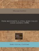 Here Begynneth a Lytell Boke Called Good Maners
