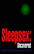 Sleepsex: Uncovered