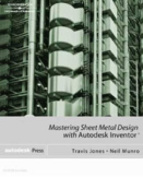 Mastering Sheet Metal Design Using Autodesk Inventor [With CDROM]