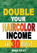 Double Your Haircolor Income in 30 Days
