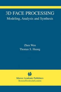 3D Face Processing: Modeling, Analysis and Synthesis (The International Series in Video Computing)