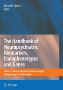 The Handbook of Neuropsychiatric Biomarkers, Endophenotypes and Genes: Promises, Advances and Challenges