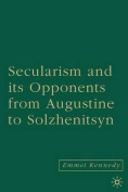 Secularism and Its Opponents from Augustine to Solzhenitsyn
