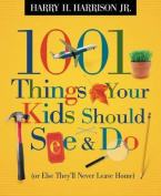1001 Things Your Kids Should See & Do  : (Or Else They'll Never Leave Home)