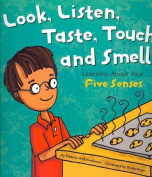 Look, Listen, Taste, Touch, and Smell