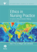 Ethics in Nursing Practice - a Guide to Ethical   Decision Making 3E