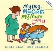 My Dog, My Cat, My Mum and Me! [Board book]