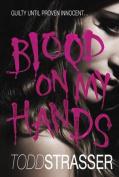 Blood on My Hands. by Todd Strasser
