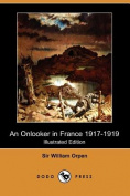 An Onlooker in France 1917-1919 (Illustrated Edition)