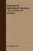 Elements Of Agricultural Chemistry - In A Course Of Lectures