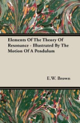 Elements of the Theory of Resonance - Illustrated by the Motion of a Pendulum