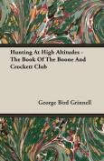 Hunting At High Altitudes - The Book Of The Boone And Crockett Club