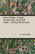 James Bridger - Trapper, Frontiersman, Scout and Guide - A Historical Narrative