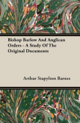 Bishop Barlow and Anglican Orders - A Study of the Original Documents