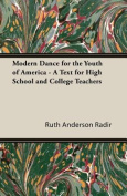 Modern Dance for the Youth of America - A Text for High School and College Teachers