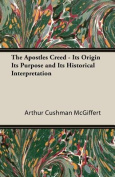 The Apostles Creed - Its Origin Its Purpose and Its Historical Interpretation